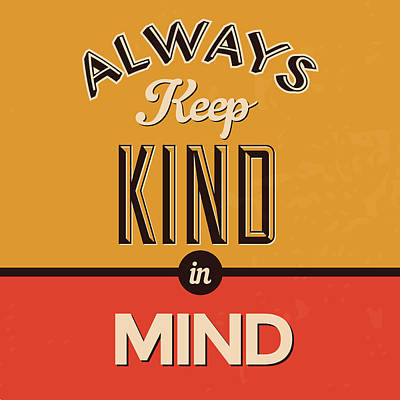 Always Keep Kind In Mind Print by Naxart Studio