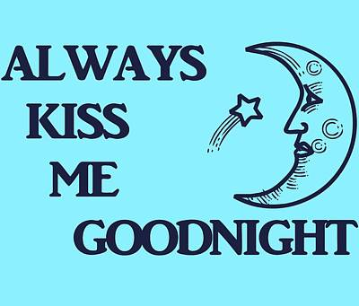 Always Kiss Me Goodnight Print by Dan Sproul