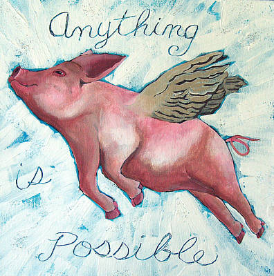 Flying Pig Painting - Anything Is Possible by Racquel Morgan