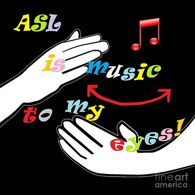 Asl Is Music To My Eyes Print by Eloise Schneider