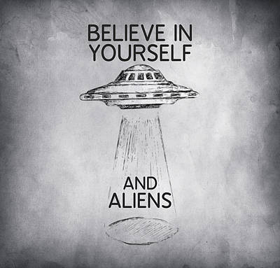 Aliens Drawing - Believe In Yourself Quote by Taylan Apukovska