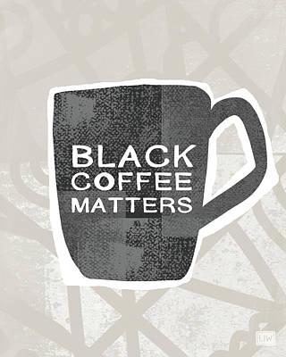 Black Coffee Matters- Art By Linda Woods Print by Linda Woods