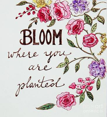 Garden Painting - Bloom Where You Are Planted by Elizabeth Robinette Tyndall