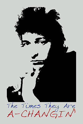 Bob Dylan Digital Art - Bob Dylan Poster Print Quote - The Times They Are A Changin by Beautify My Walls