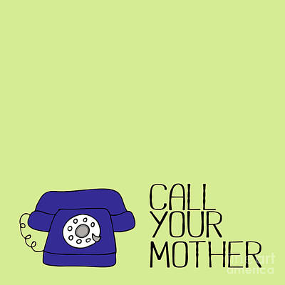 Mom Digital Art - Call Your Mother by Liesl Marelli