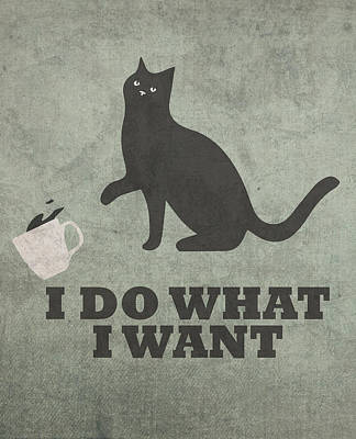 Cat Humor I Do What I Want Print by Design Turnpike