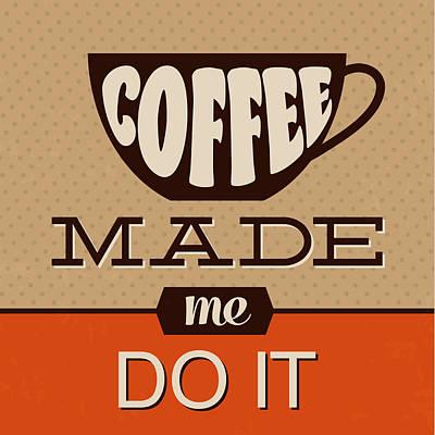 Coffee Made Me Do It Print by Naxart Studio