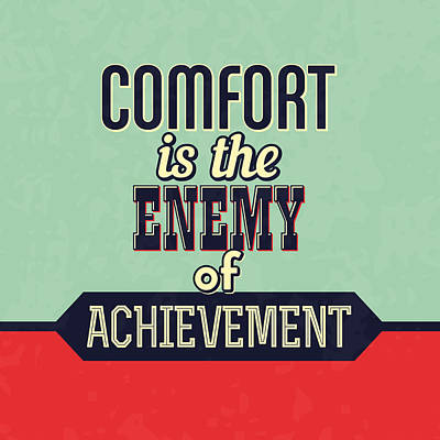 Comfort Is The Enemy Of Achievement Print by Naxart Studio