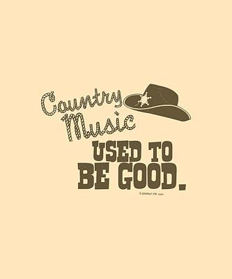 Country Music Digital Art - Country Music Used To Be Good by Mike Lopez