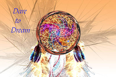 Dare To Dream - Dream Catcher Print by Carol and Mike Werner