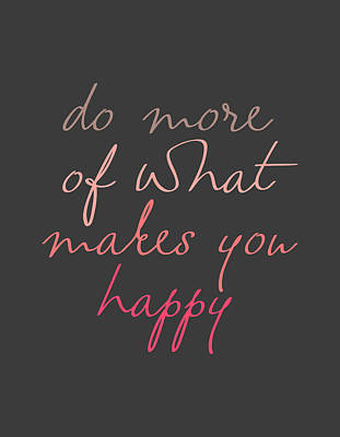 Do More Of What Makes You Happy Print by Taylan Soyturk