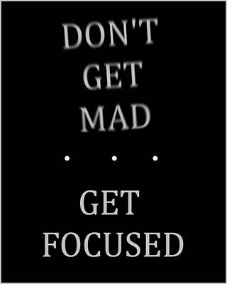Anger Mixed Media - Don't Get Mad Get Focused Poster by Dan Sproul