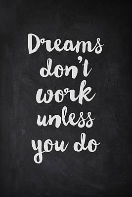 Dreams Don't Work Unless You Do Print by Taylan Apukovska