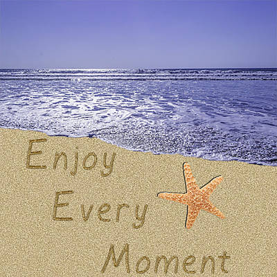 Wall Mounting Photograph - Enjoy Every Moment  by Arte  Turquesa