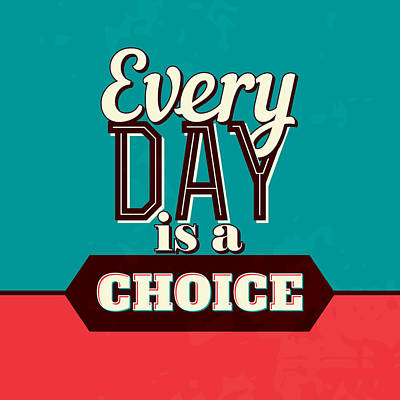Every Day Is A Choice Print by Naxart Studio