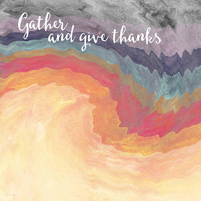Gather And Give Thanks- Abstract Art By Linda Woods Print by Linda Woods