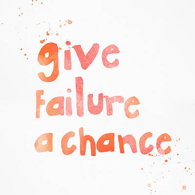 Give Failure A Chance Print by Linda Woods