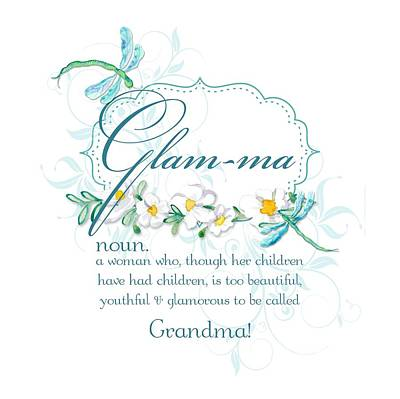 Glam-ma Grandma Grandmother For Glamorous Grannies Print by Audrey Jeanne Roberts
