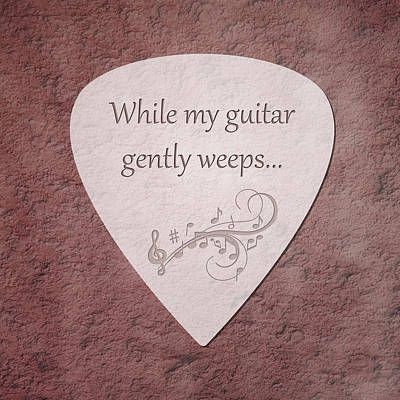Guitar Pick - While My Guitar Gently Weeps Print by Tom Mc Nemar