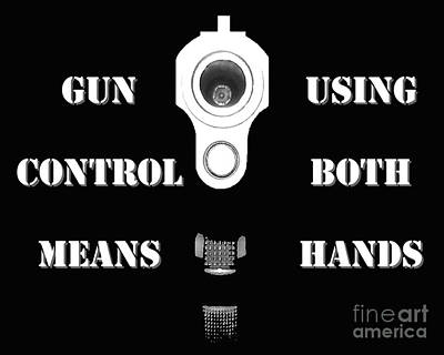 Gun Control Means Print by Al Powell Photography USA