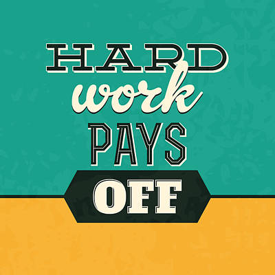 Hard Work Pays Off Print by Naxart Studio