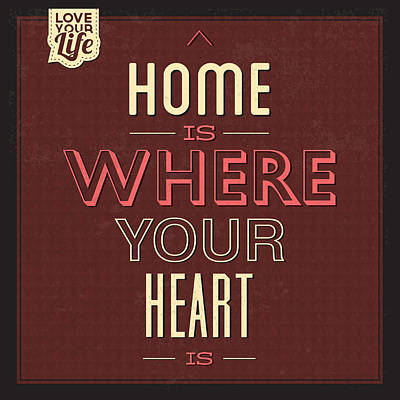 Home Is Were Your Heart Is Print by Naxart Studio