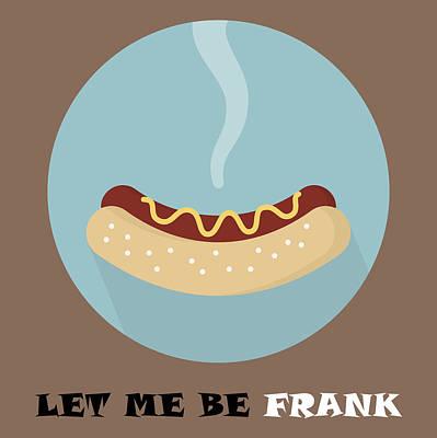 Hot Dog Digital Art - Hotdog Poster Print - Let Me Be Frank by Beautify My Walls