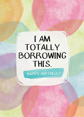 I Am Totally Borrowing This - Birthday Art By Linda Woods Print by Linda Woods