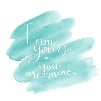 I Am Yours Print by Nancy Ingersoll