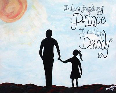 I Found My Prince I Call Him Daddy Print by Brandy Nicole Neal