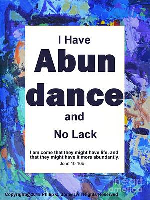 I Have Abundance And No Lack - John 10 10b - Poster Print by Philip Jones
