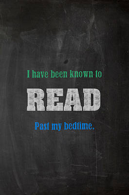 Past Mixed Media - I Have Been Known To Read Past My Bedtime Chalkboard Drawing Motivational Humor Education Print by Design Turnpike