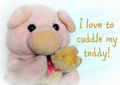Pig Photograph - I Love To Cuddle My Teddy by Piggy