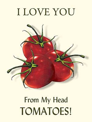 Mixed Media - I Love You From My Head Tomatoes by Joyce Geleynse