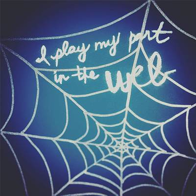 I Play My Part In The Web Print by Tiny Affirmations