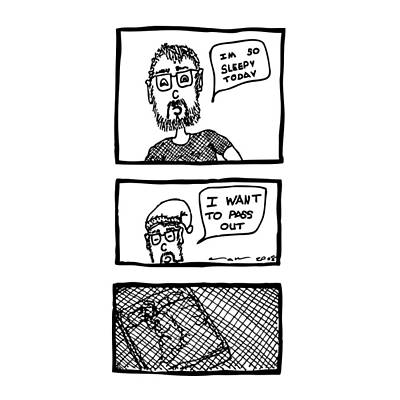Passed Out Drawing - I Want To Sleep Comic by Karl Addison