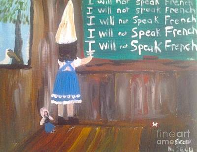 Gerry Painting - I Will Not Speak French In School by Seaux-N-Seau Soileau