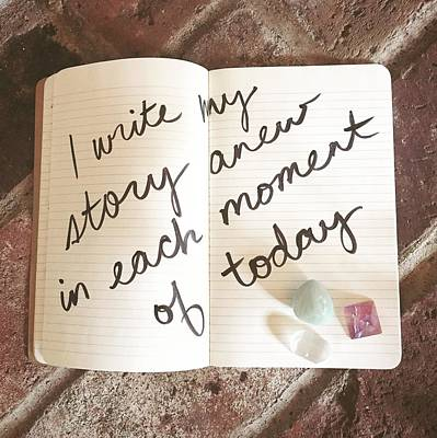 I Write My Story Anew In Each Moment Of Today Print by Tiny Affirmations