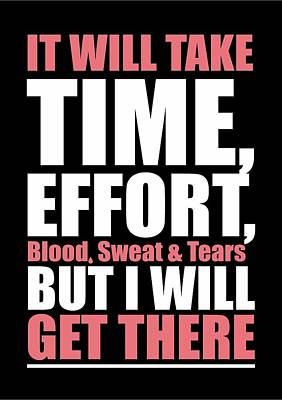 It Will Take Time, Effort, Blood, Sweat Tears But I Will Get There Life Motivational Quotes Poster Print by Lab No 4