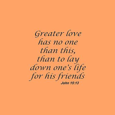 John 15 13 Greater Love Has No One Print by M K  Miller