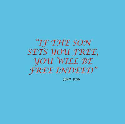 John 8 36 If The Son Sets You Free, You Will Be Free Indeed A Bible Verse Scripture Of Faith And Sal Print by M K  Miller
