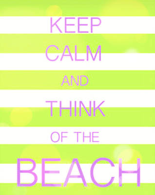 Tassel Digital Art - Keep Calm And Think Of The Beach by Anthony Fishburne