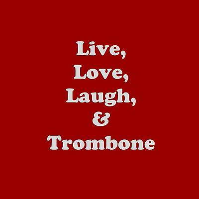 Trombone Digital Art - Live Love Laugh And Trombone 5607.02 by M K  Miller
