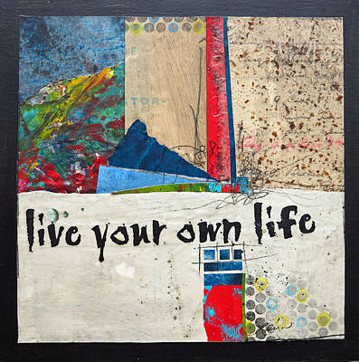 Paper Mixed Media - Live Your Own Life by Laura  Lein-Svencner