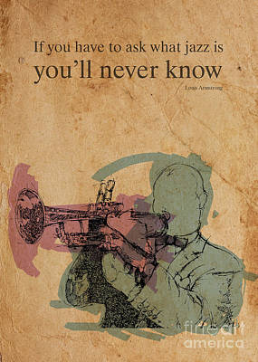 Musicos Drawing - Louis Armstrong Quote. If You Have To Ask What Jazz Is You'll Never Know by Pablo Franchi