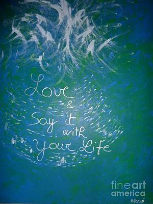 Love And Say It With Your Life Print by Piercarla Garusi