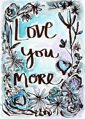 Love You More- Watercolor Art By Linda Woods Print by Linda Woods