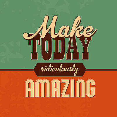 Positive Digital Art - Make Today Ridiculously Amazing by Naxart Studio