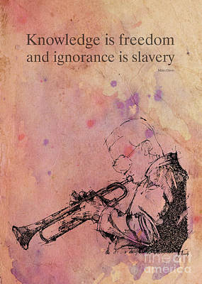 Musicos Drawing - Miles Davis Quote. Knowledge Is Freedom And Ignorance Is Slavery by Pablo Franchi