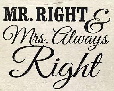 Mr Right Mrs Always Right Sign Art Print by Reid Callaway
